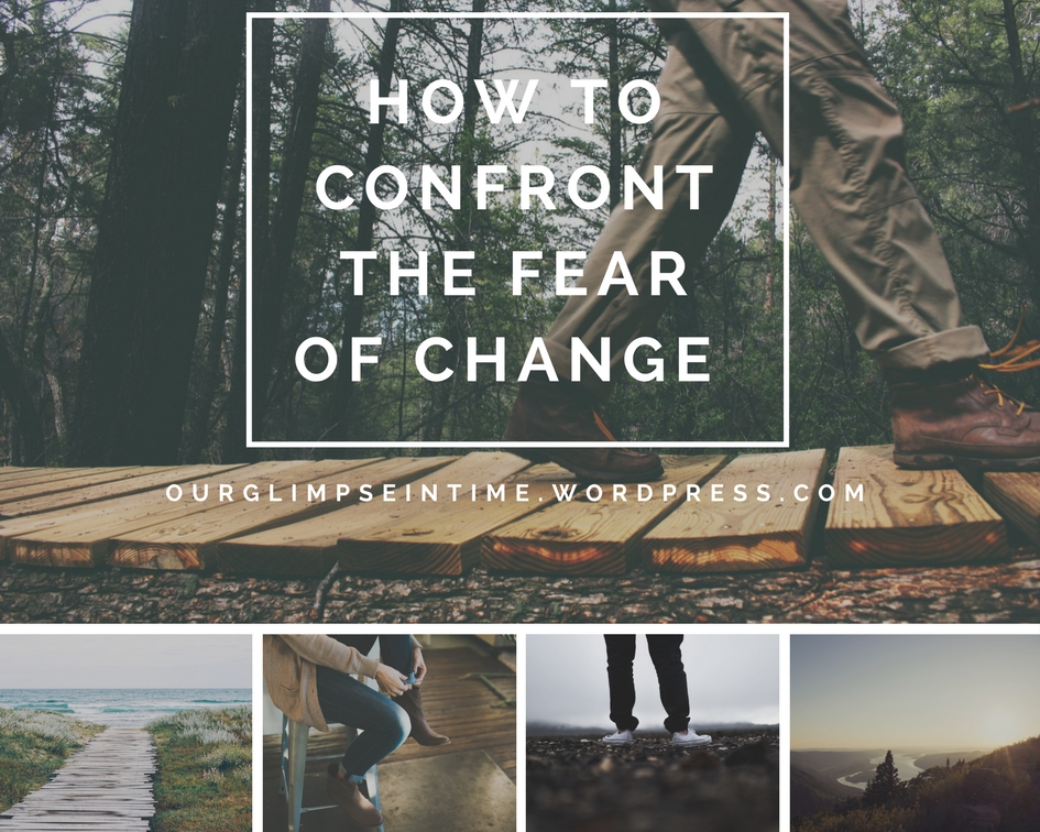 How to Confront the Fear of Change