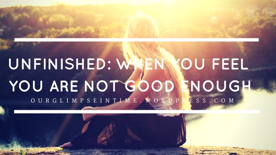 Unfinished: When You Feel like You are Not Good Enough.