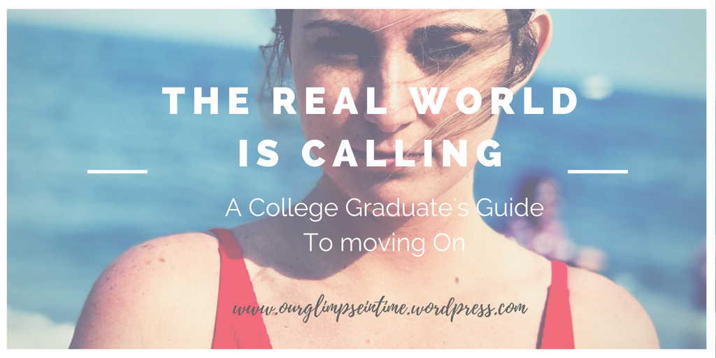 Ready or Not the Real World is Calling: A College Graduate's Guide to Moving on.