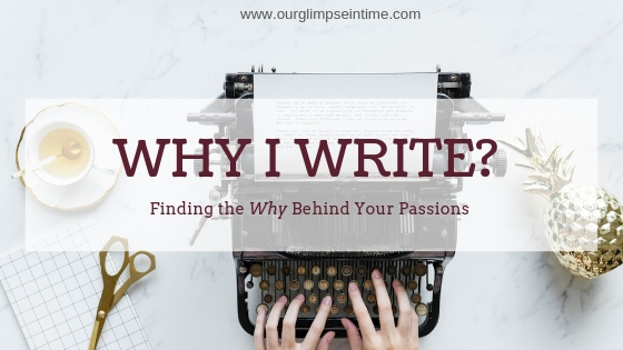 Why I Write? – Finding the Why Behind your Passions